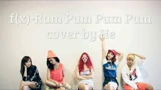 에프엑스 f(x) - 첫 사랑니(Rum Pum Pum Pum) cover by He