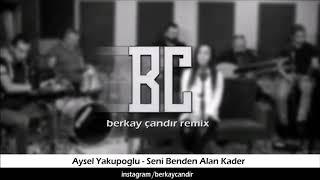 Seni Benden Alan Kader - Aysel Yakupoğlu (Remix)