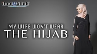 My Wife Won't Wear The Hijab | Nouman Ali Khan