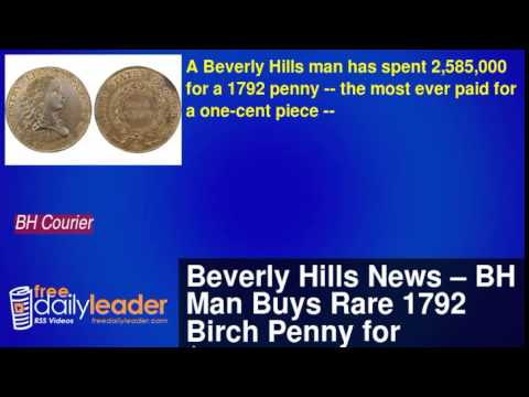 Beverly Hills News – BH Man Buys Rare 1792 Birch Penny for $2,585,000