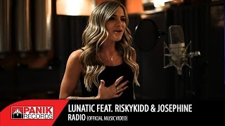 Lunatic Feat. RiskyKidd & Josephine - Radio | Official Video Clip HQ