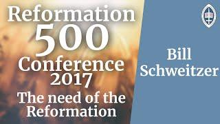 Reformation   The Necessity of the Reformation - Bill Schweitzer