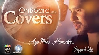 Aye mere humsafar (cover) | by suyyash rai full hd song #onboardlive marketing queries: siddharth@onboardfilms.com here he is again the heartthrob suyy...