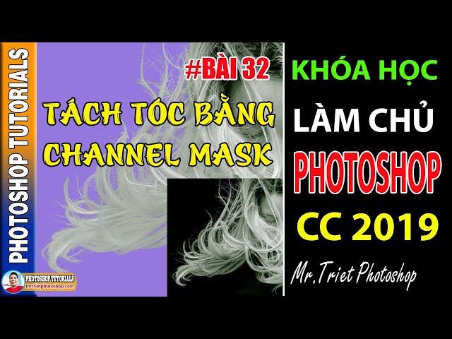 Bài 32 Hướng Dẫn Tách Tóc Bằng Channel Mask 🔴 Làm Chủ Photoshop CC 2019