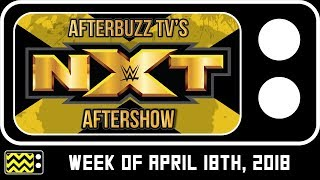 WWE's NXT for the week of April 18th, 2018 Review & Reaction | AfterBuzz TV