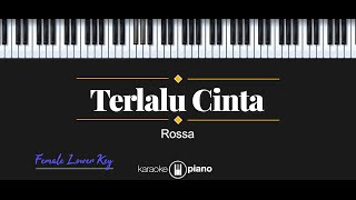 Terlalu Cinta - Rossa (KARAOKE PIANO - FEMALE LOWER KEY)