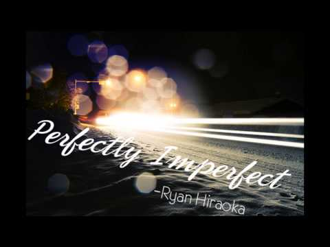 Perfectly Imperfect - Ryan Hiraoka