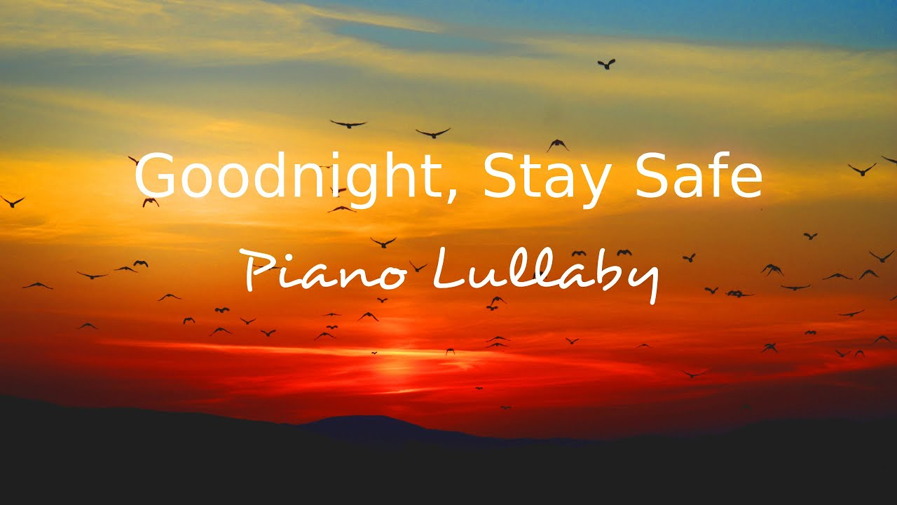 Goodnight Stay Safe, A Gentle Piano Lullaby