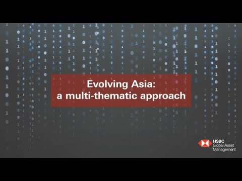 Evolving Asia: a multi-thematic approach | HSBC Global Asset Management