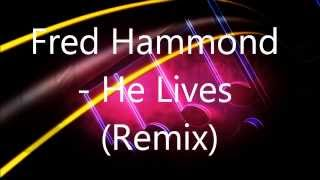 Fred Hammond - He Lives (Remix)