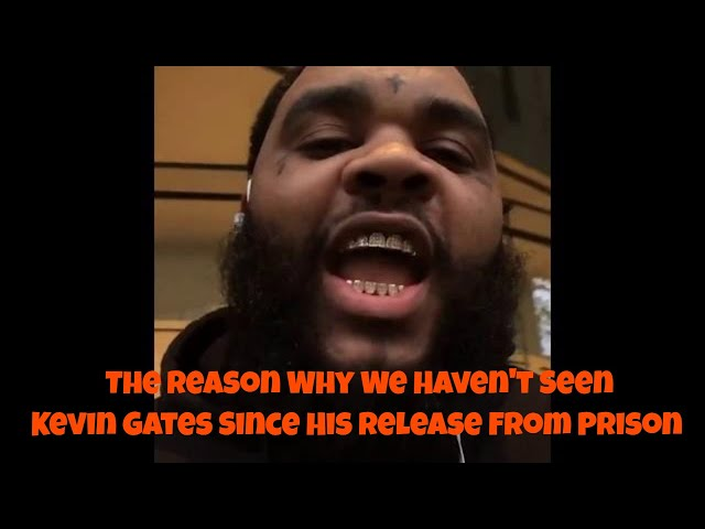 The Reason Why We Haven't Seen Kevin Gates Since His Release From Prison