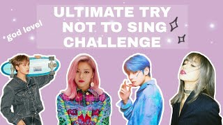 ULTIMATE KPOP TRY NOT TO SING CHALLENGE  (GOD LEVEL)
