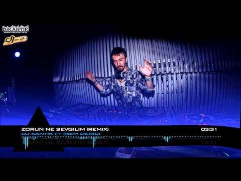 Türkçe Remix -- Dj Kantik Ft. Irem Derici - Zorun Ne Sevgilim (Remix)