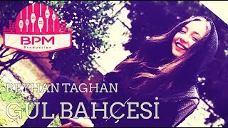 Video Reyhan Taghan - Gül Bahçesi (2018) download MP3, 3GP, MP4, WEBM, AVI, FLV November 2018