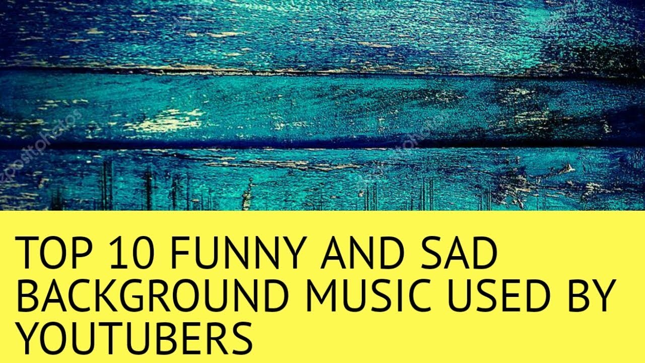 top 10 funny and sad background music used by famous youtubers    copyright  free