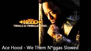 Ace Hood - We Them N*ggas Slowed