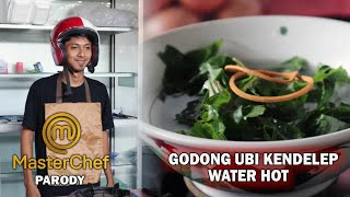 PARODY MASTERCHEF INDONESIA || Masak Godong Ubi Kelelep Water Hot