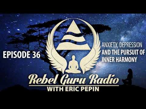 Anxiety & Depression: The Pursuit of Inner Harmony | Rebel Guru® Radio: Episode #36