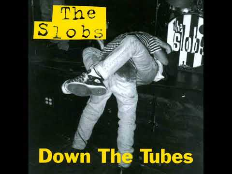 The Slobs - Down The Tubes (Full Album)