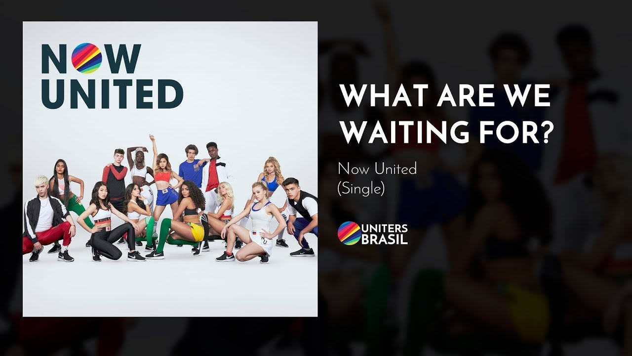 5d24081efb Now United - What Are We Waiting For? (Official Audio) - YouTube