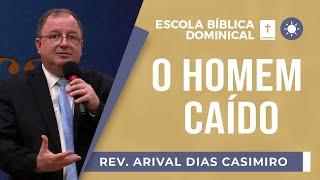 O Homem Caído | Escola Bíblia Dominical | Rev. Arival Dias Casimiro