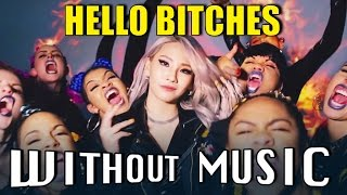 CL - Hello Bitches (#WITHOUTMUSIC parody)