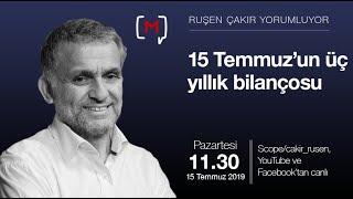 Ruşen Çakır yorumluyor: 15 Temmuz'un üç yıllık bilançosu