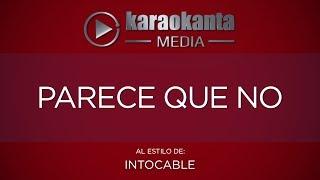 Karaokanta - Intocable - Parece que no