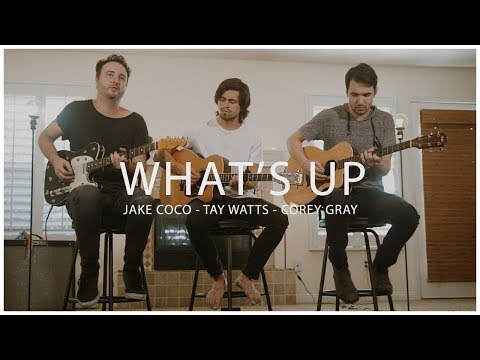 What's Up - 4 Non-Blondes (Acoustic cover by Jake Coco, Corey Gray and Tay Watts)