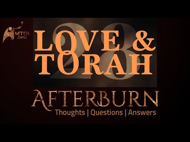 Afterburn | Thoughts, Q&A on Love and Torah | Part 28