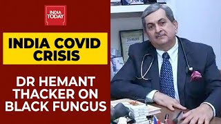 Can Steroids Lead To Black Fungus In A Covid Patient? Dr Hemant Thacker Responds | India Today