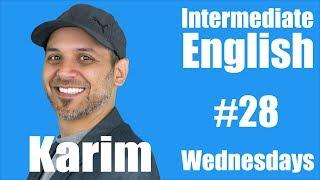 Intermediate English with Karim #28