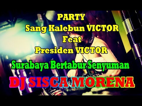 "Party VICTOR Crew ""presiden Vs Kalebun"" Surabaya Bertabur Senyuman BY DJ SISCA MORENA"