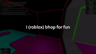 I (roblox) Bhop for fun (read desc)