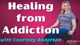 Healing from Addiction with Courtney Andersen