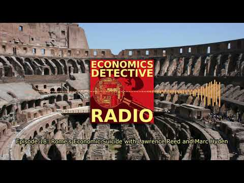 Rome's Economic Suicide with Lawrence Reed and Marc Hyden