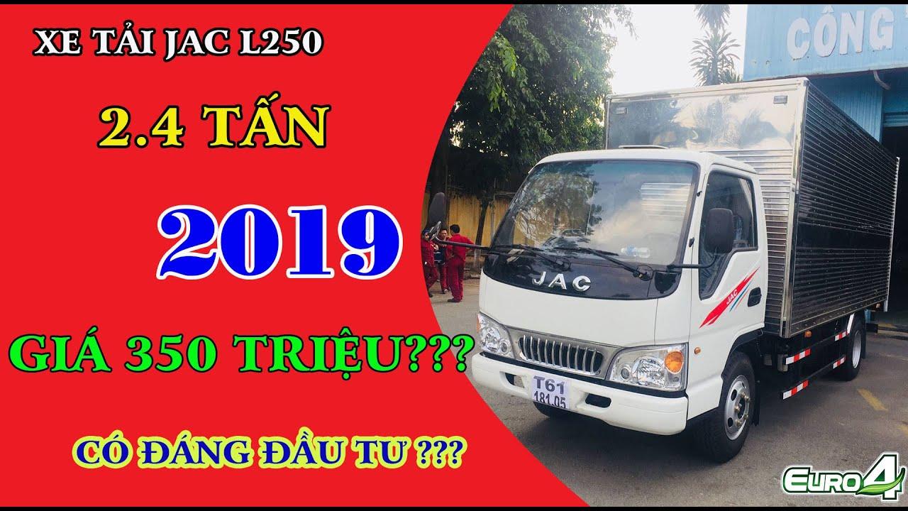 Giá xe Jac ✅ Xe tải Jac 2t4 L250 động cơ ISUZU ✅ Xe Jac 2T5 2019