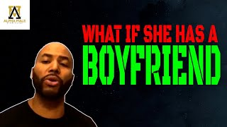 What To Do If She Has A Boyfriend
