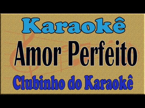 Karaoke O Fruto Do Nosso Amor (Amor Perfeito) Amado Batista