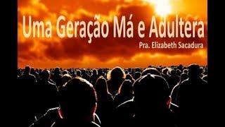 IGREJA UNIDADE DE CRISTO   /  Uma Geração Má e Adultera  - Pra. Elizabeth Sacadura