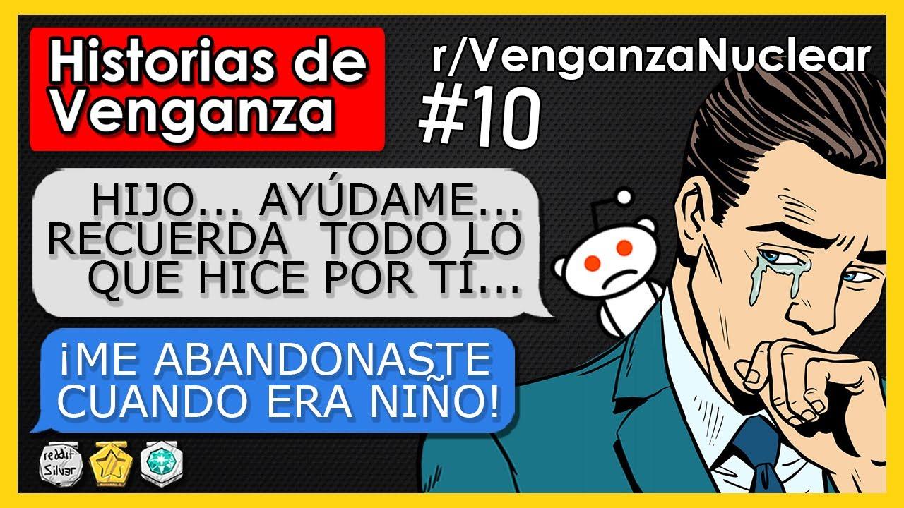 """MI PADRE ME ABANDONÓ, AHORA PIDE MI AYUDA"" r/VenganzaReddit N°10 (r/NuclearRevenge)"