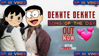 Atif A: Dekhte Dekhte Song  Nobita version   Batti Gul Meter Chalu   Shahid K Shraddha K   Nusrat Sa