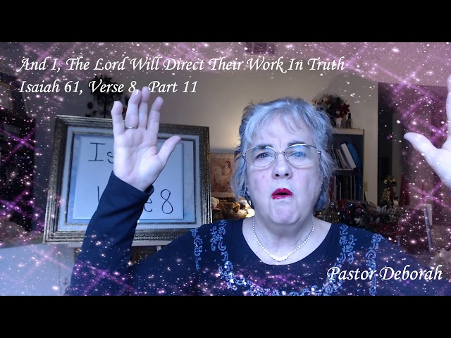 Isaiah 61 Verse 8 Part 11, I Will Direct Their Work In Truth, A Tele-Ministry Spiritual Teaching