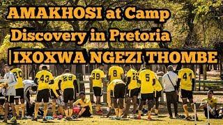 AMAKHOSI at Camp Discovery in Pretoria|IXOXWA NGEZI THOMBE