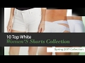 10 Top White Women'S Shorts Collection Spring 2017 Collection
