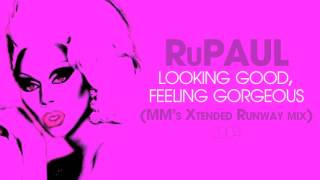RuPaul - Looking Good, Feeling Gorgeous (Matt Moss Xtended Runway Mix)