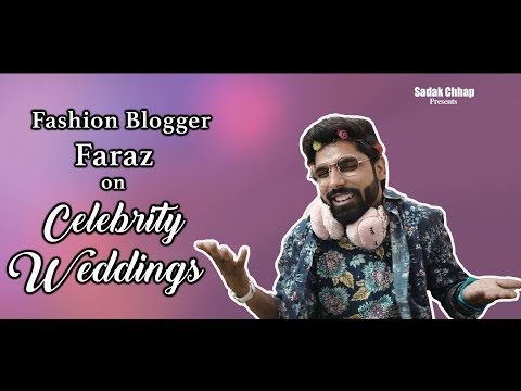 Faraz on Celebrity Wedding | Fashion blogger Spoof | Sadak Chhap