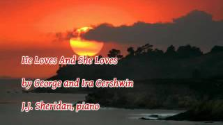 He Loves And She Loves (George and Ira Gershwin) - J.J. Sheridan, piano