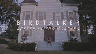 Birdtalker - Better In The Morning (Official Video)
