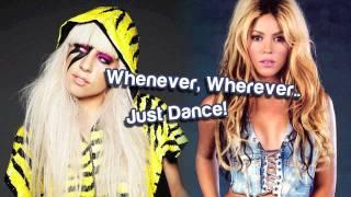 Whenever, Wherever.. Just Dance! (Shakira & Lady GaGa)
